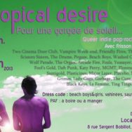 Tropical Desire – CIGALE Centre LGBT – Samedi 29 juin 2013