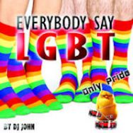 Everybody Say LGBT (Only Pride) – DJ John