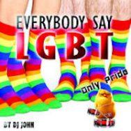 Everybody Say LGBT (Only Pride) – DJ John